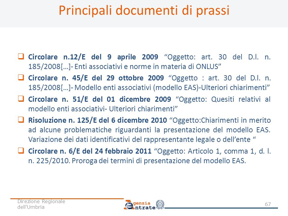 Principali documenti di prassi Circolare n.12/E del 9 aprile 2009 Oggetto: art. 30 del D.l. n. 185/2008[…]- Enti associativi e norme in materia di ONL