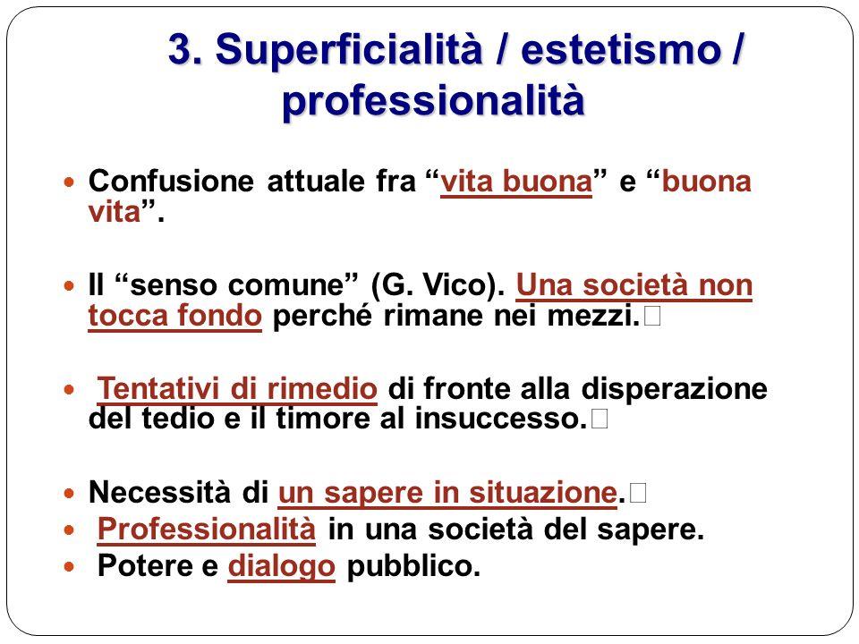3. Superficialità / estetismo / professionalità 3. Superficialità / estetismo / professionalità Confusione attuale fra vita buona e buona vita. Il sen