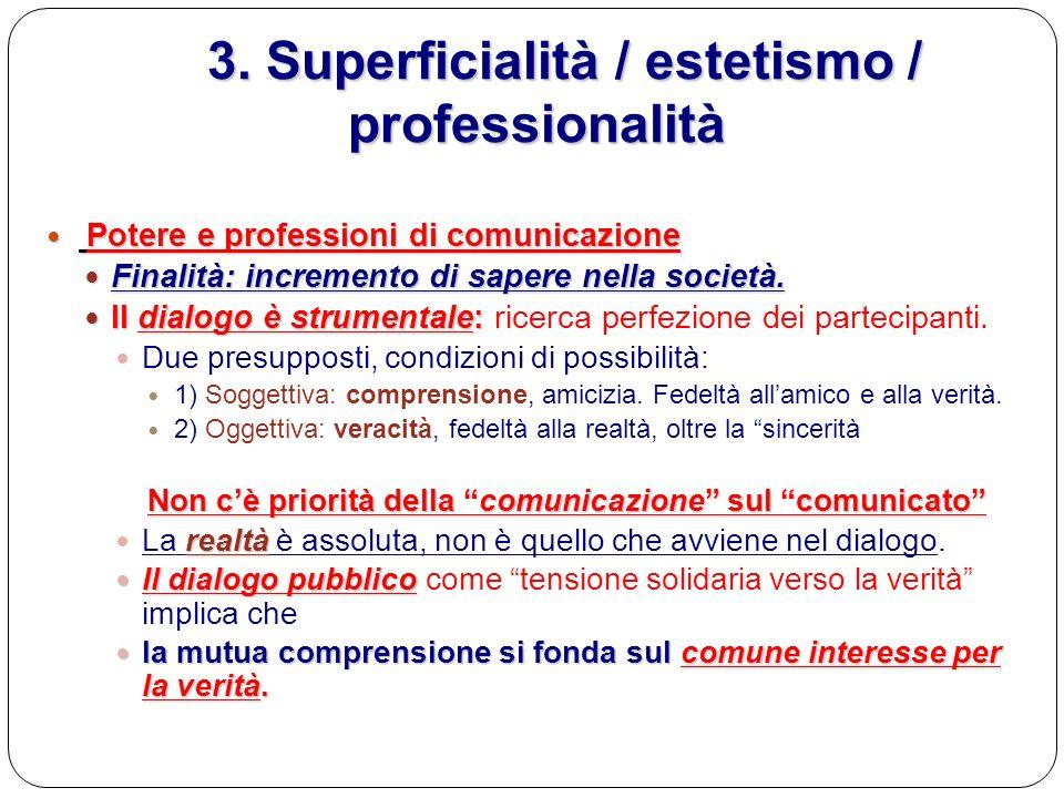 3. Superficialità / estetismo / professionalità 3. Superficialità / estetismo / professionalità Potere e professioni di comunicazione Potere e profess