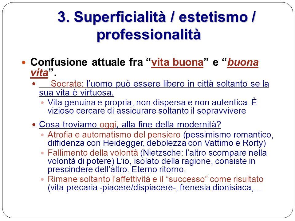 3. Superficialità / estetismo / professionalità 3. Superficialità / estetismo / professionalità Confusione attuale fra vita buona e buona vita. Socrat