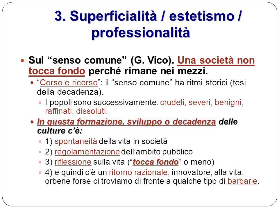 3. Superficialità / estetismo / professionalità 3. Superficialità / estetismo / professionalità Sul senso comune (G. Vico). Una società non tocca fond