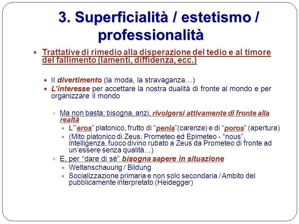 3. Superficialità / estetismo / professionalità 3. Superficialità / estetismo / professionalità Trattative di rimedio alla disperazione del tedio e al