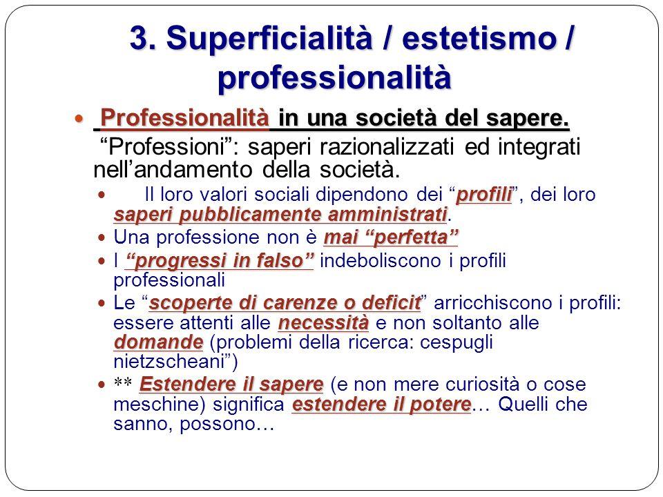 3. Superficialità / estetismo / professionalità 3. Superficialità / estetismo / professionalità Professionalità in una società del sapere. Professiona