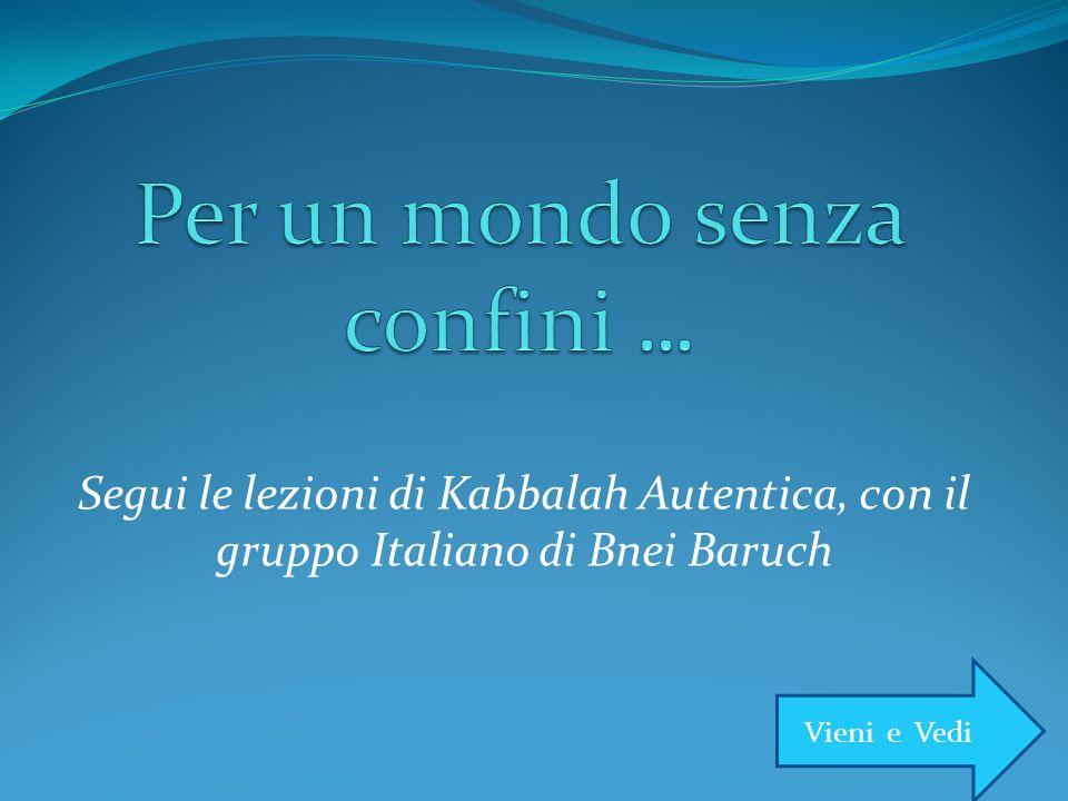 Segui le lezioni di Kabbalah Autentica, con il gruppo Italiano di Bnei Baruch Vieni e Vedi