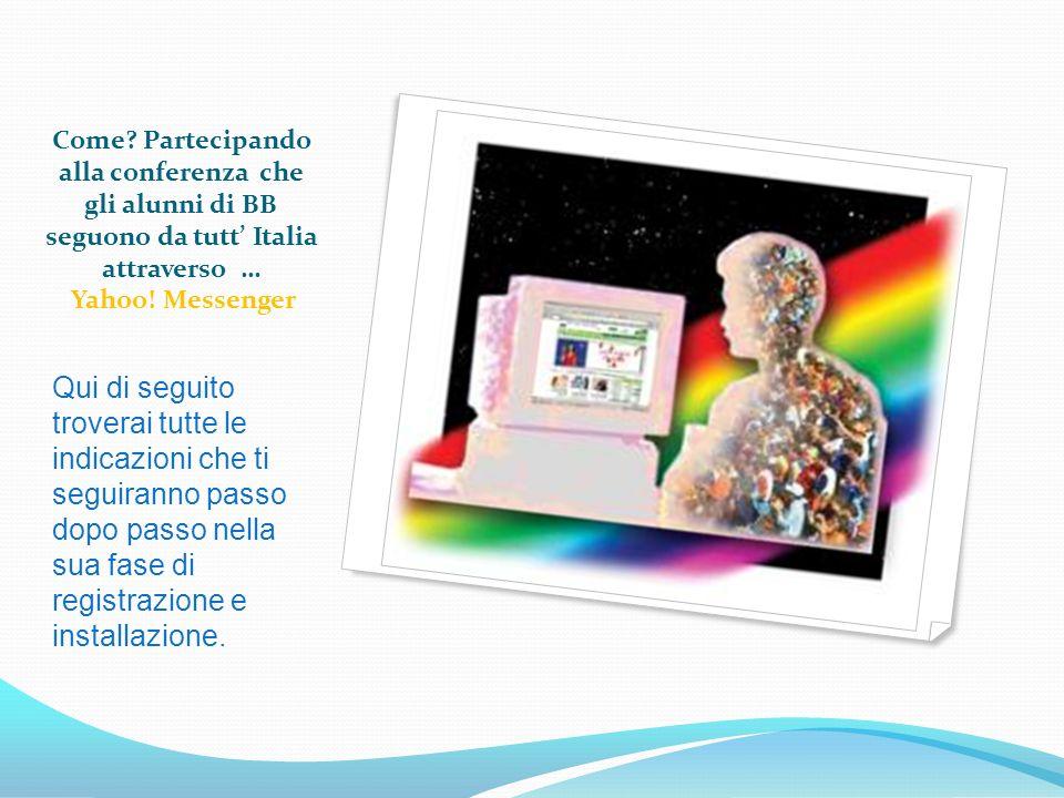 Come. Partecipando alla conferenza che gli alunni di BB seguono da tutt Italia attraverso … Yahoo.