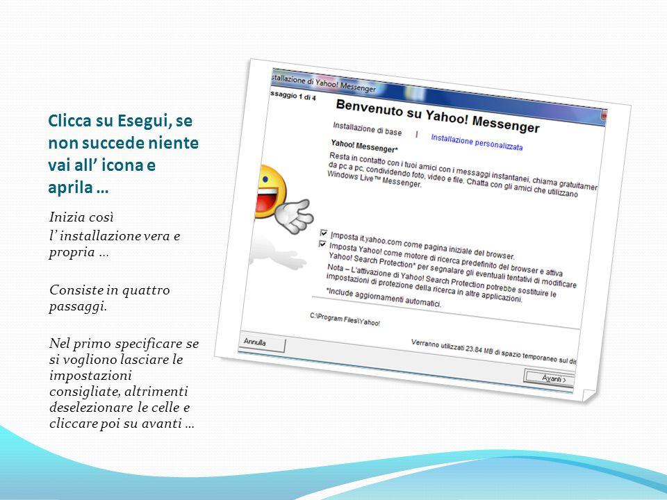 Clicca su Esegui, se non succede niente vai all icona e aprila … Inizia così l installazione vera e propria … Consiste in quattro passaggi.