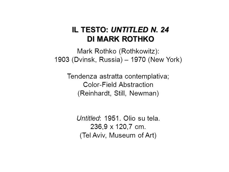 Mark Rothko (Rothkowitz): 1903 (Dvinsk, Russia) – 1970 (New York) Tendenza astratta contemplativa; Color-Field Abstraction (Reinhardt, Still, Newman)