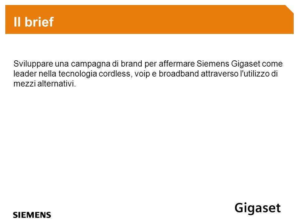 Il brief Sviluppare una campagna di brand per affermare Siemens Gigaset come leader nella tecnologia cordless, voip e broadband attraverso l'utilizzo