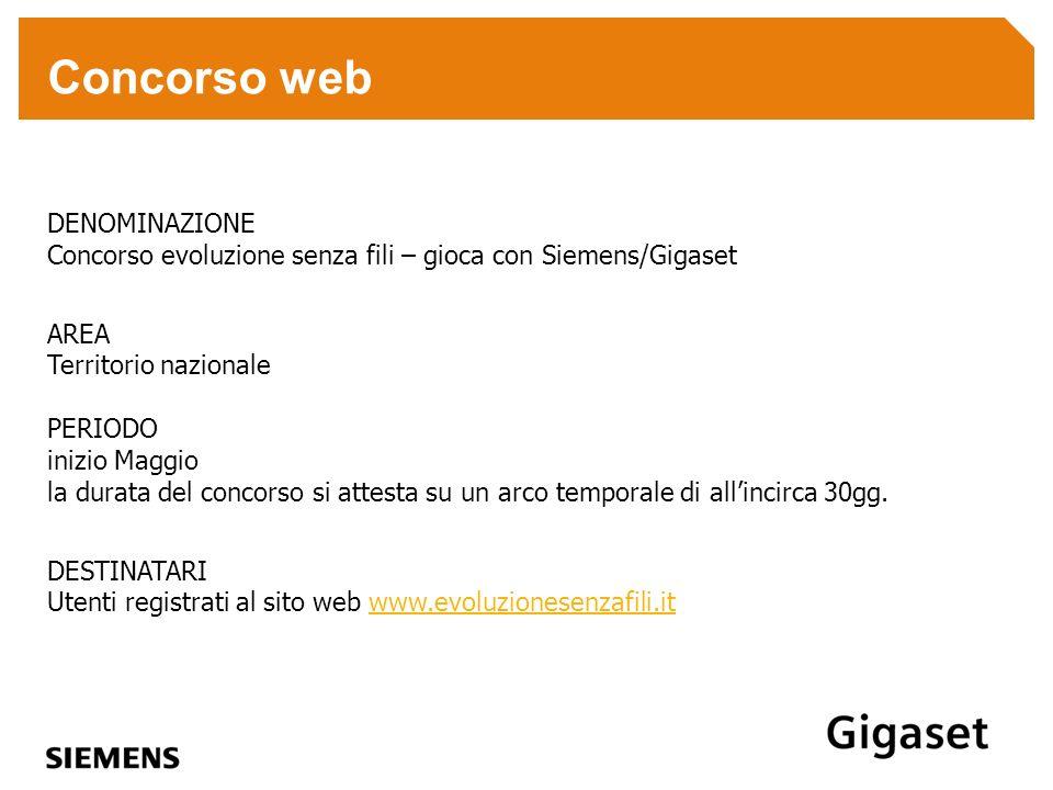 Concorso web DENOMINAZIONE Concorso evoluzione senza fili – gioca con Siemens/Gigaset AREA Territorio nazionale PERIODO inizio Maggio la durata del co