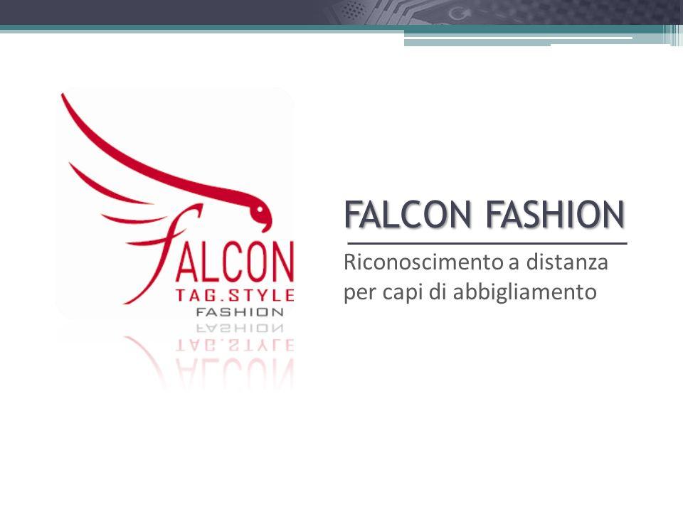 FALCON Fashion Sistema integrato per il riconoscimento a distanza dei capi di abbigliamento tramite microchip inserito nell etichetta o direttamente allinterno del capo.