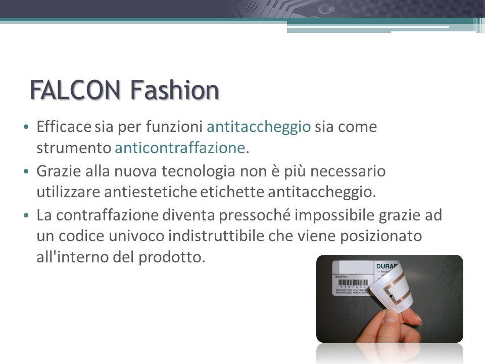 FALCON Fashion Efficace sia per funzioni antitaccheggio sia come strumento anticontraffazione. Grazie alla nuova tecnologia non è più necessario utili