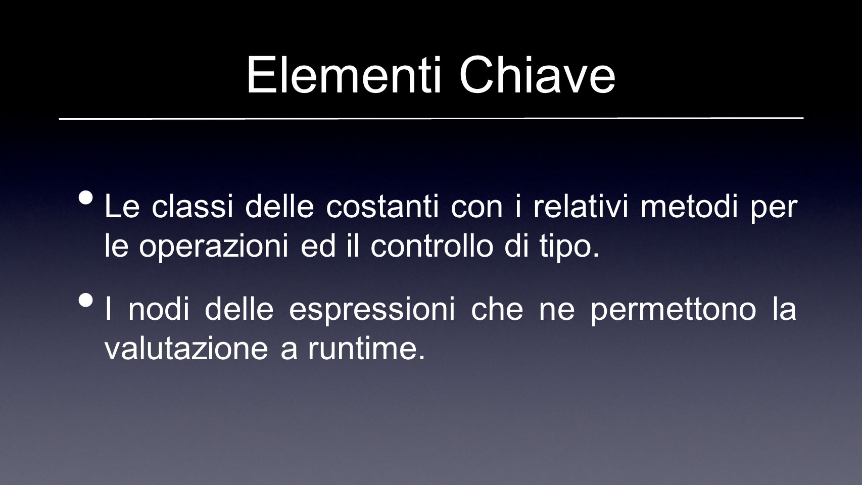 Elementi Chiave Le classi delle costanti con i relativi metodi per le operazioni ed il controllo di tipo.