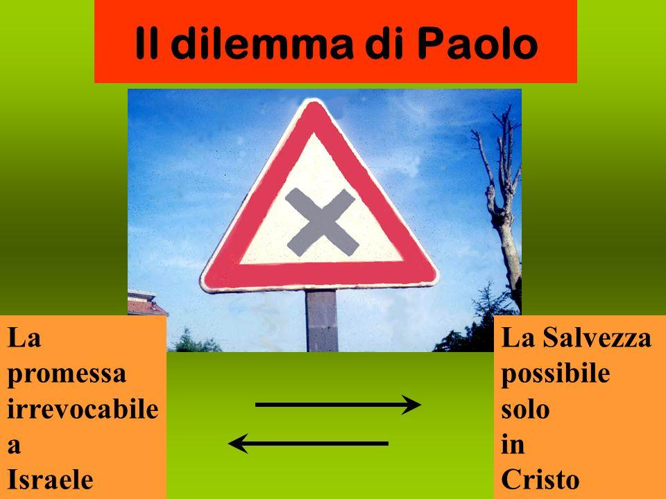 Il dilemma di Paolo La promessa irrevocabile a Israele La Salvezza possibile solo in Cristo
