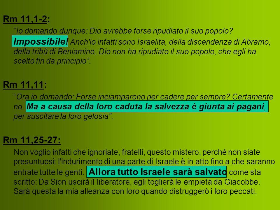 Rm 11,1-2: Io domando dunque: Dio avrebbe forse ripudiato il suo popolo? Impossibile! Anch'io infatti sono Israelita, della discendenza di Abramo, del
