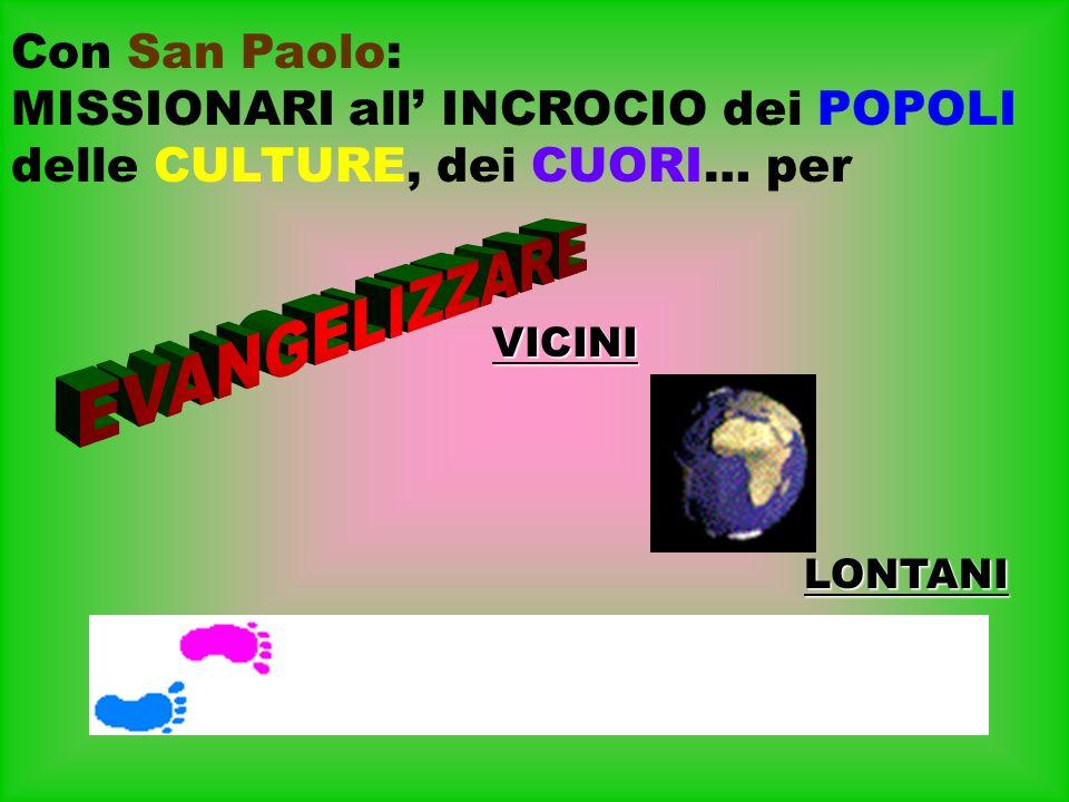 VICINI LONTANI Con San Paolo: MISSIONARI all INCROCIO dei POPOLI delle CULTURE, dei CUORI… per