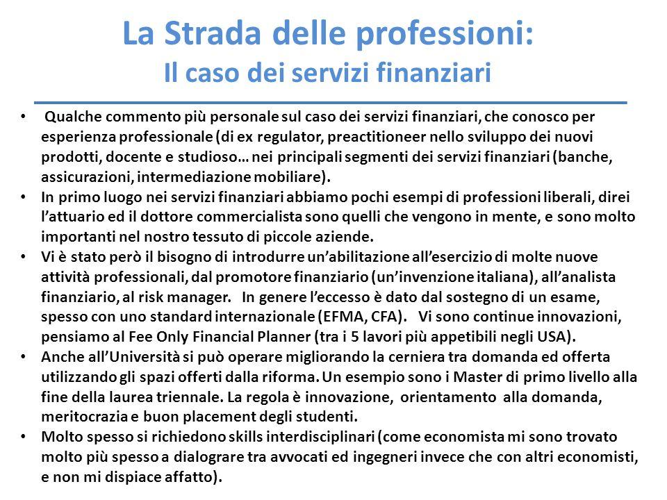 La Strada delle professioni: Il caso dei servizi finanziari Qualche commento più personale sul caso dei servizi finanziari, che conosco per esperienza