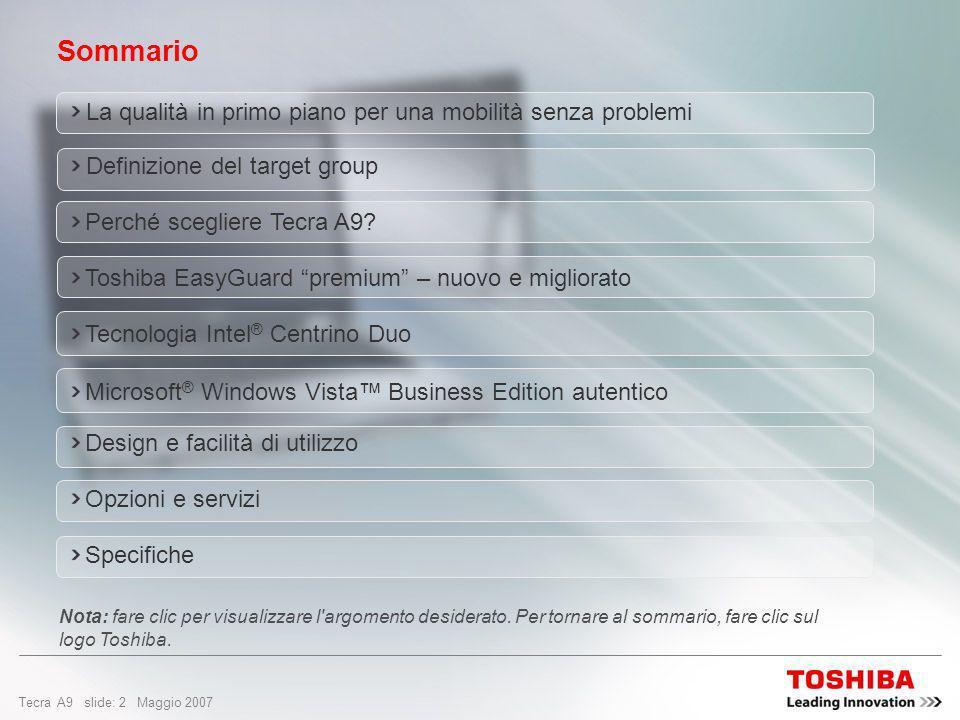 Tecra A9 slide: 2 Maggio 2007 Design e facilità di utilizzo Microsoft ® Windows Vista Business Edition autentico Tecnologia Intel ® Centrino Duo Sommario Definizione del target group Perché scegliere Tecra A9.