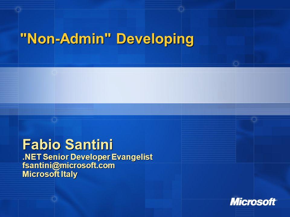 Non-Admin Developing Non-Admin Developing Fabio Santini.NET Senior Developer Evangelist fsantini@microsoft.com Microsoft Italy