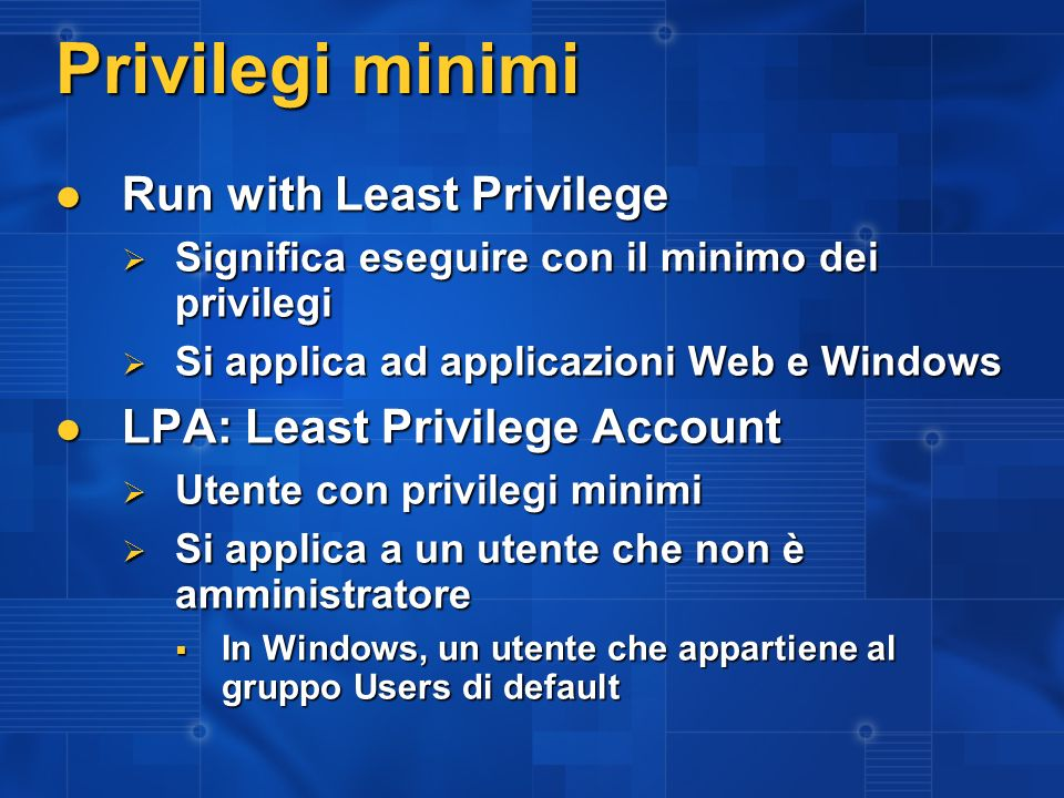 Privilegi minimi Run with Least Privilege Run with Least Privilege Significa eseguire con il minimo dei privilegi Significa eseguire con il minimo dei