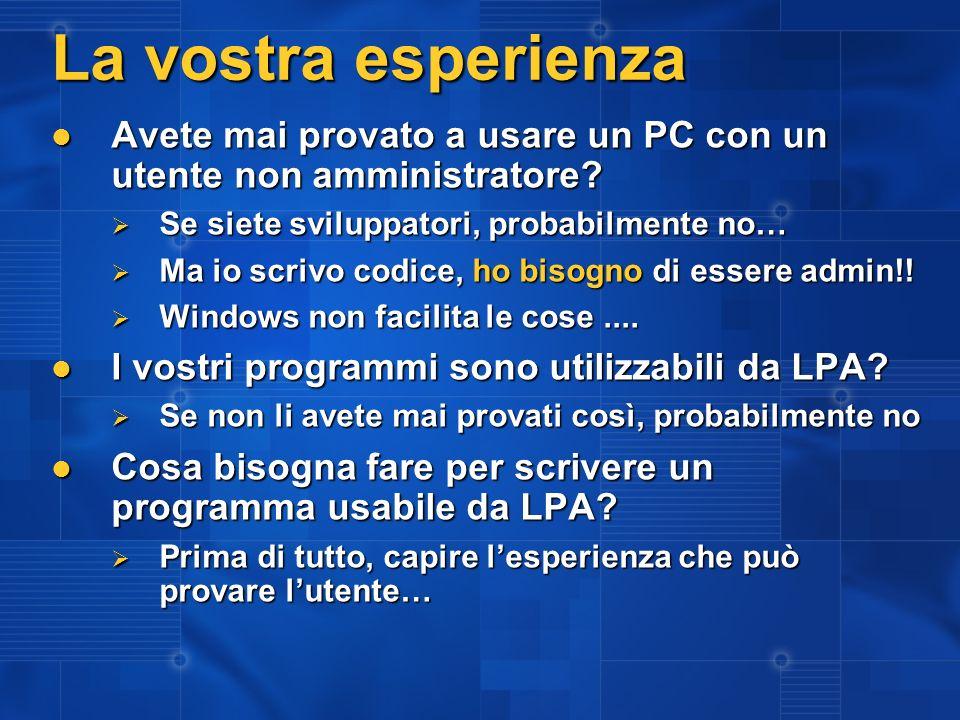 La vostra esperienza Avete mai provato a usare un PC con un utente non amministratore.