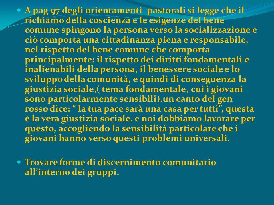 A pag 97 degli orientamenti pastorali si legge che il richiamo della coscienza e le esigenze del bene comune spingono la persona verso la socializzazi
