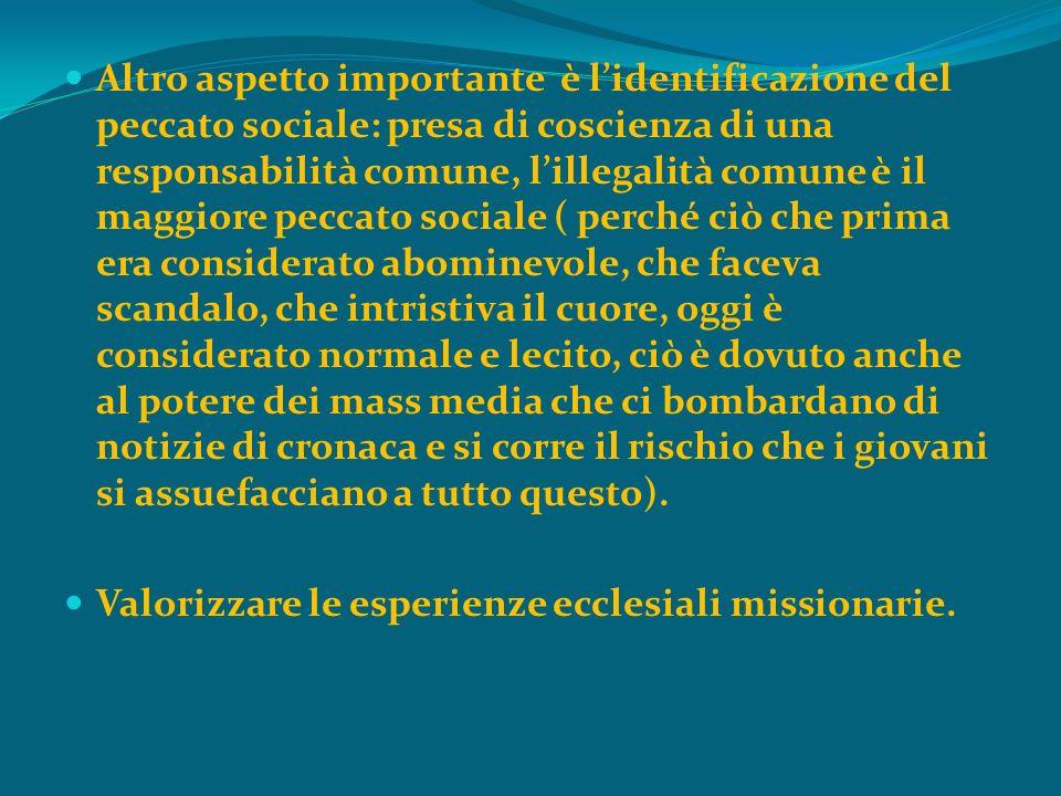 Altro aspetto importante è lidentificazione del peccato sociale: presa di coscienza di una responsabilità comune, lillegalità comune è il maggiore pec