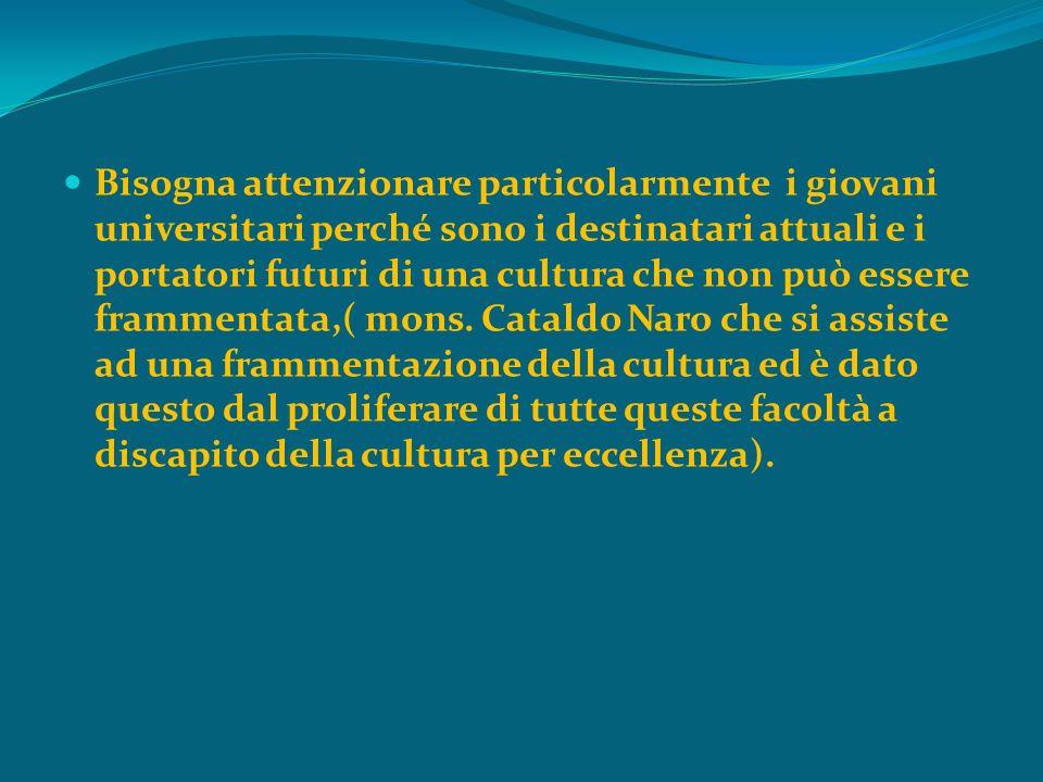 Bisogna attenzionare particolarmente i giovani universitari perché sono i destinatari attuali e i portatori futuri di una cultura che non può essere f