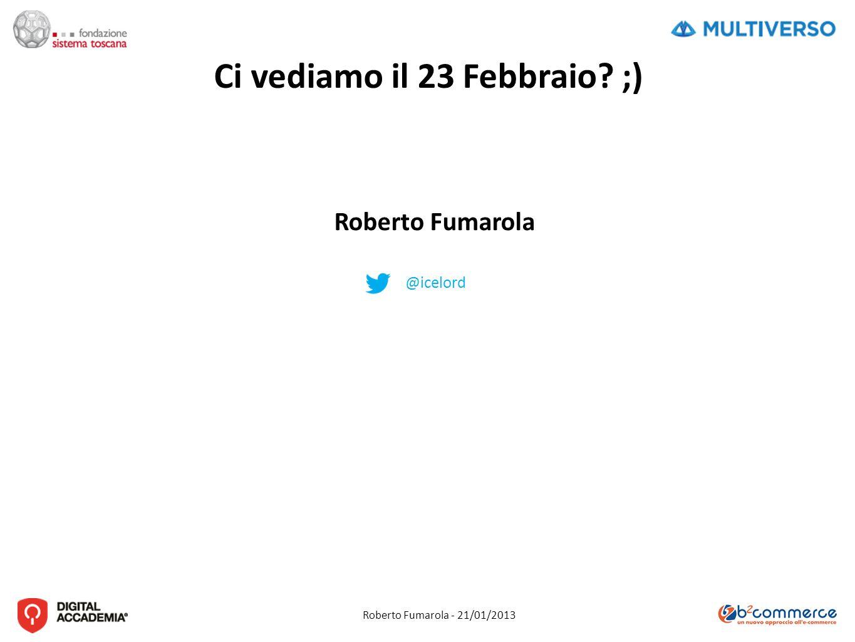Roberto Fumarola - 21/01/2013 Ci vediamo il 23 Febbraio ;) Roberto Fumarola @icelord