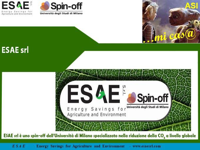 E S A E Energy Savings for Agriculture and Environment - www.esaesrl.com …mi cas@ ASI