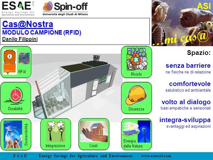 E S A E Energy Savings for Agriculture and Environment - www.esaesrl.com …mi cas@ ASI Cas@Nostra MODULO CAMPIONE (RFID) Cas@Nostra MODULO CAMPIONE (RF
