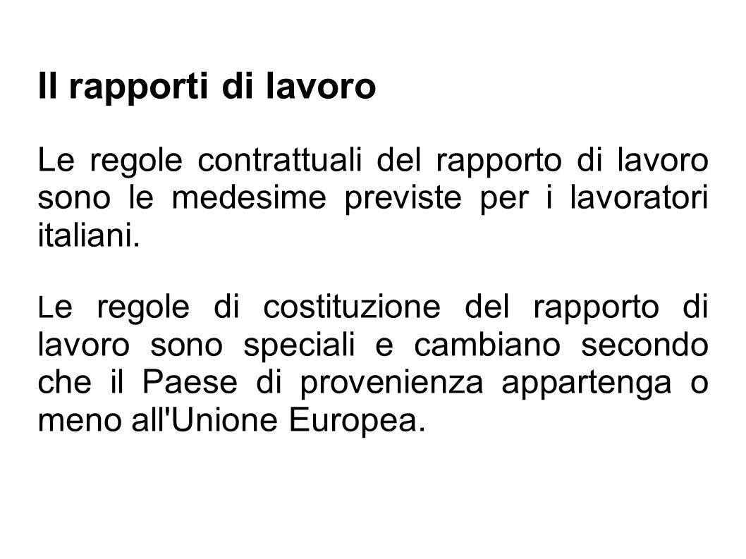 Il rapporti di lavoro Le regole contrattuali del rapporto di lavoro sono le medesime previste per i lavoratori italiani. L e regole di costituzione de
