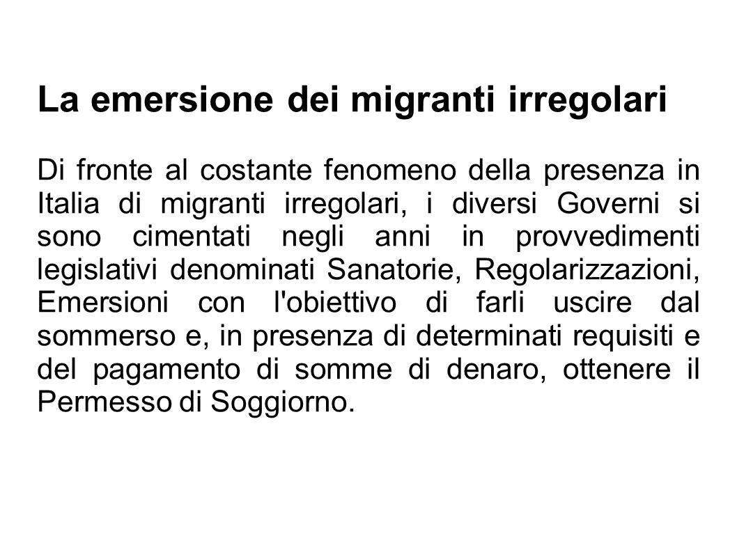 La emersione dei migranti irregolari Di fronte al costante fenomeno della presenza in Italia di migranti irregolari, i diversi Governi si sono cimenta