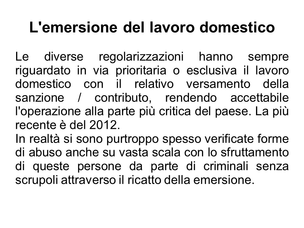 L'emersione del lavoro domestico Le diverse regolarizzazioni hanno sempre riguardato in via prioritaria o esclusiva il lavoro domestico con il relativ