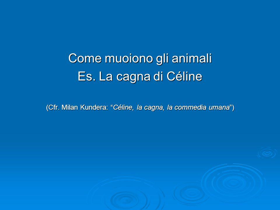 Come muoiono gli animali Es. La cagna di Céline (Cfr.