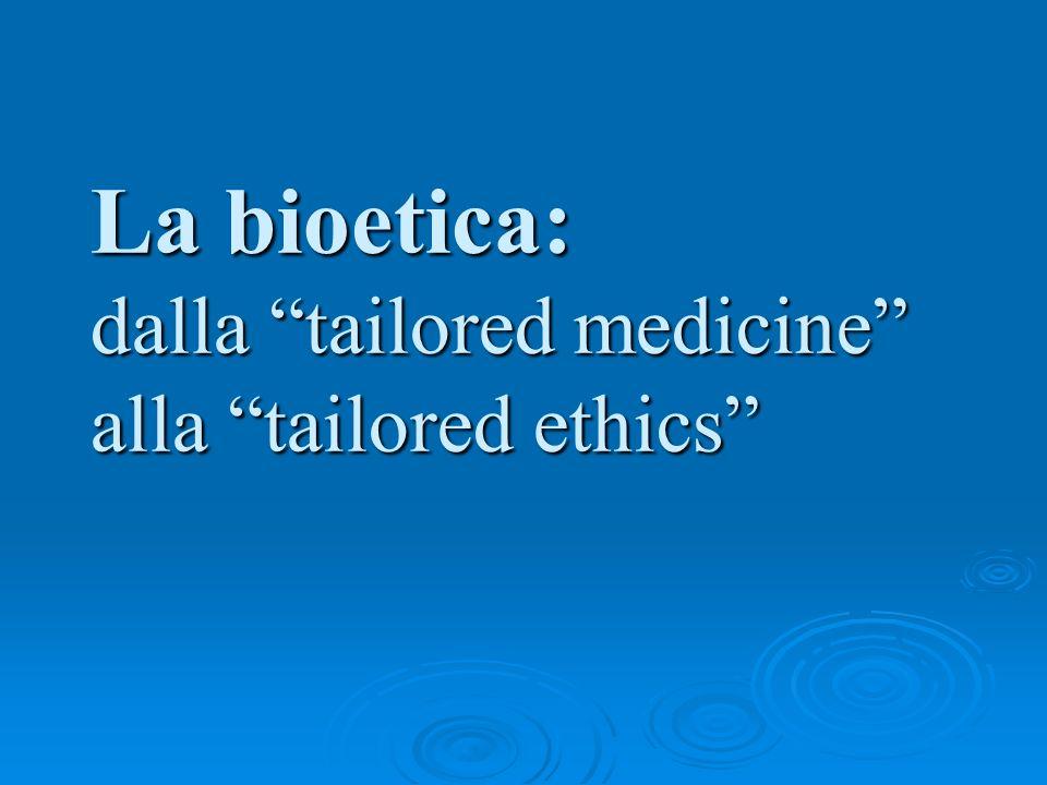 La bioetica: dalla tailored medicine alla tailored ethics