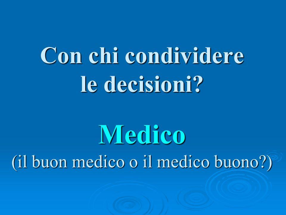 Con chi condividere le decisioni Medico (il buon medico o il medico buono )