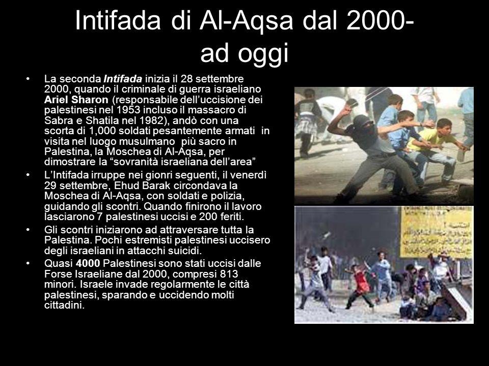 Intifada di Al-Aqsa dal 2000- ad oggi La seconda Intifada inizia il 28 settembre 2000, quando il criminale di guerra israeliano Ariel Sharon (responsa