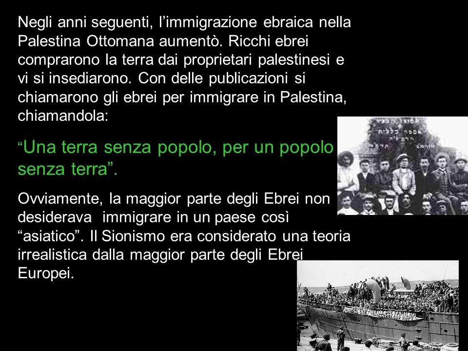Negli anni seguenti, limmigrazione ebraica nella Palestina Ottomana aumentò. Ricchi ebrei comprarono la terra dai proprietari palestinesi e vi si inse