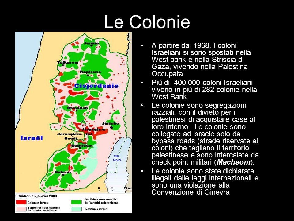 Le Colonie A partire dal 1968, I coloni Israeliani si sono spostati nella West bank e nella Striscia di Gaza, vivendo nella Palestina Occupata. Più di