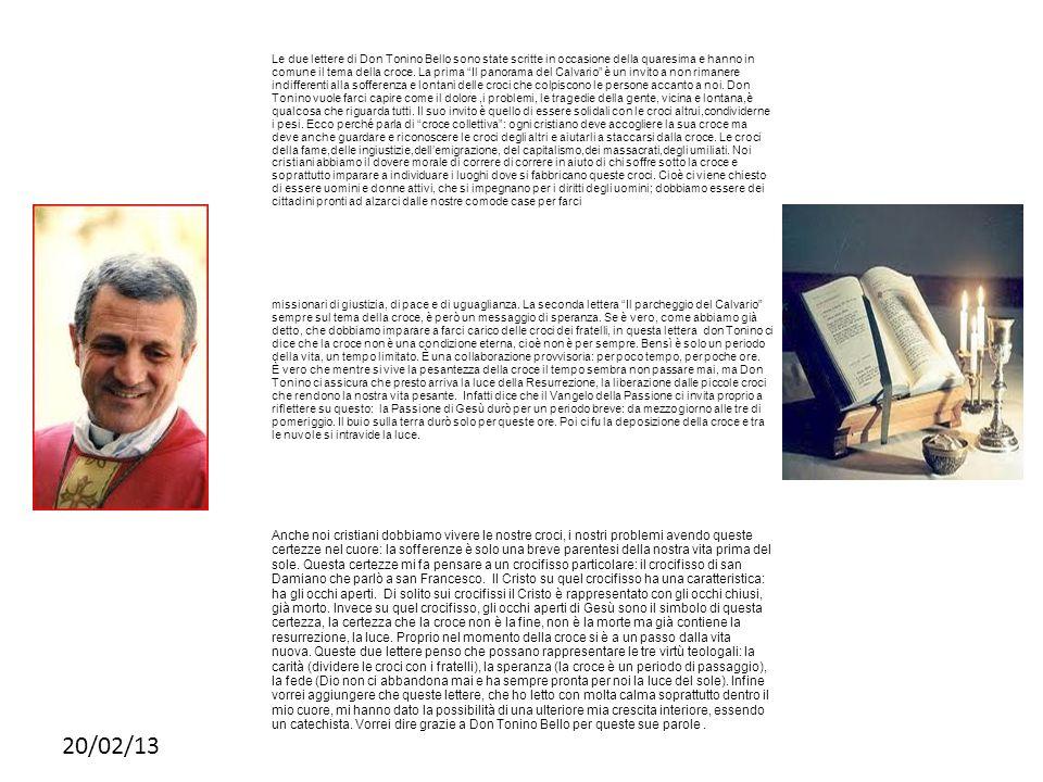 20/02/13 Le due lettere di Don Tonino Bello sono state scritte in occasione della quaresima e hanno in comune il tema della croce. La prima Il panoram