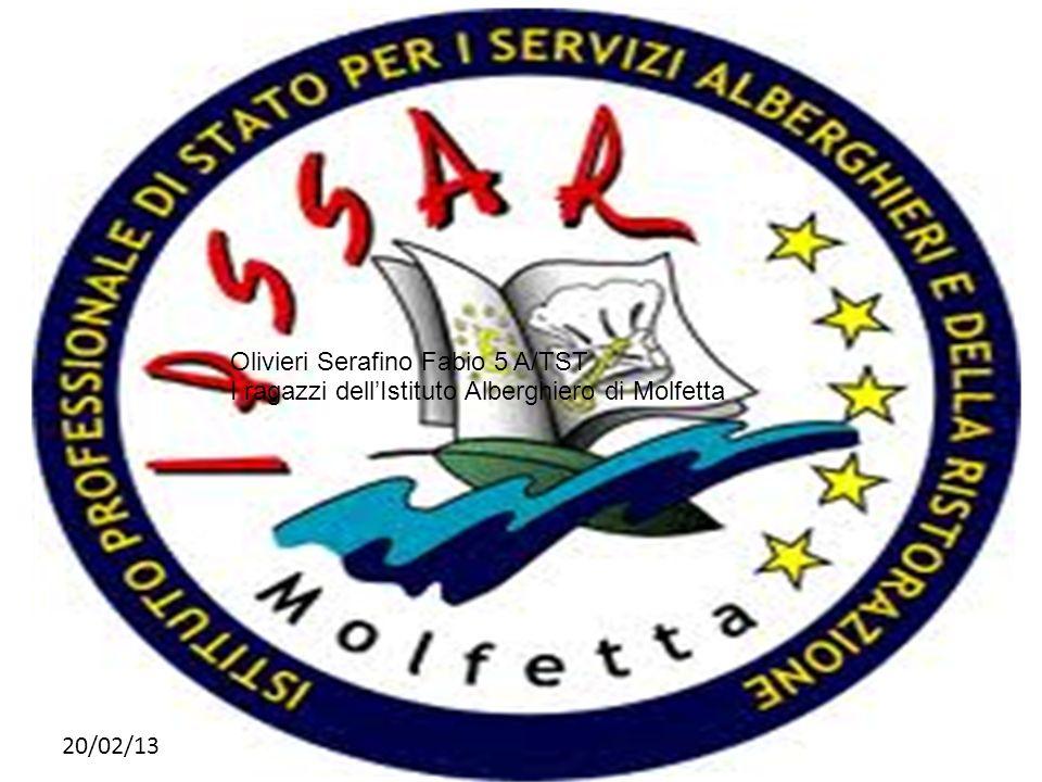 20/02/13 Olivieri Serafino Fabio 5 A/TST I ragazzi dellIstituto Alberghiero di Molfetta