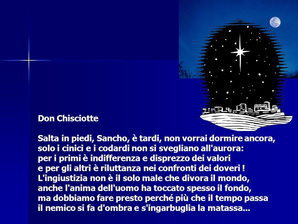 Don Chisciotte Salta in piedi, Sancho, è tardi, non vorrai dormire ancora, solo i cinici e i codardi non si svegliano all'aurora: per i primi è indiff