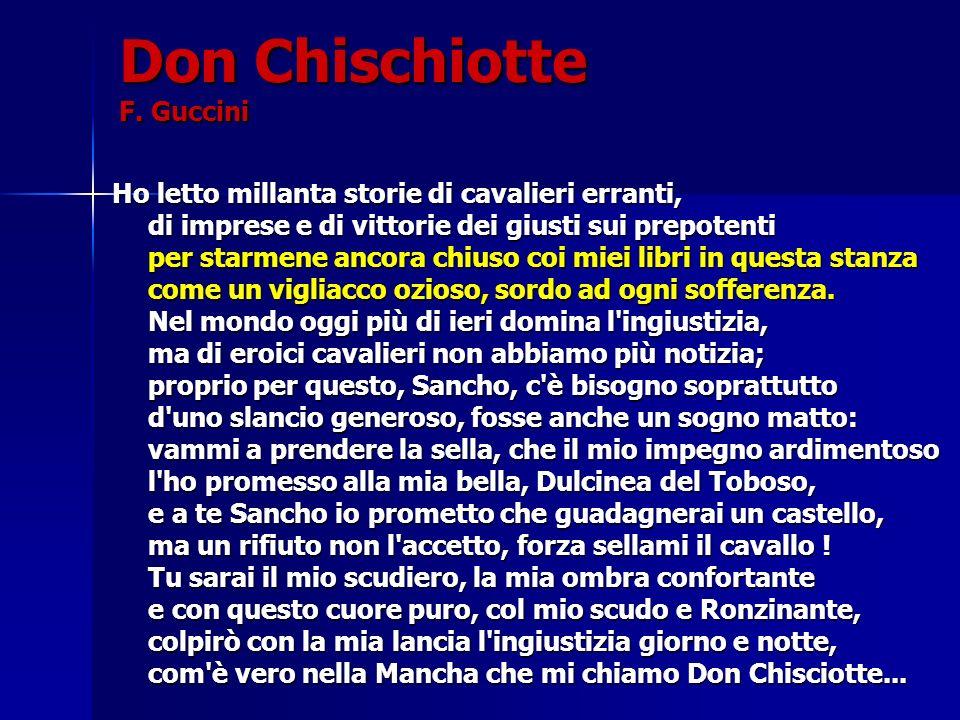 Don Chischiotte F. Guccini Ho letto millanta storie di cavalieri erranti, di imprese e di vittorie dei giusti sui prepotenti per starmene ancora chius