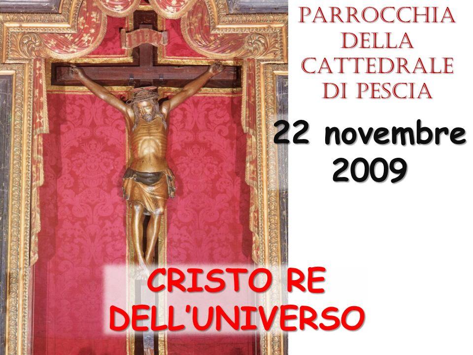 CRISTO RE DELLUNIVERSO 22 novembre 2009 Parrocchia della CATTEDRALE di Pescia