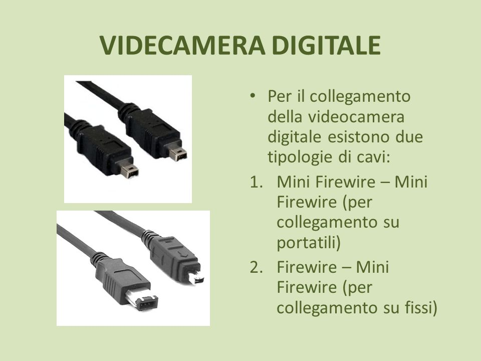 VIDECAMERA DIGITALE Per il collegamento della videocamera digitale esistono due tipologie di cavi: 1.Mini Firewire – Mini Firewire (per collegamento s