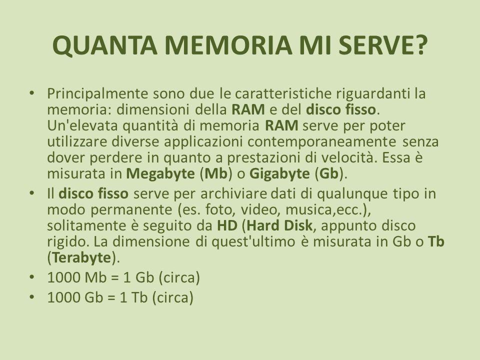 QUANTA MEMORIA MI SERVE? Principalmente sono due le caratteristiche riguardanti la memoria: dimensioni della RAM e del disco fisso. Un'elevata quantit