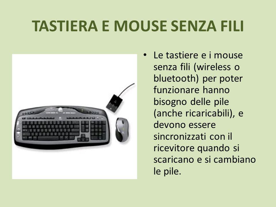 TASTIERA E MOUSE SENZA FILI Le tastiere e i mouse senza fili (wireless o bluetooth) per poter funzionare hanno bisogno delle pile (anche ricaricabili)