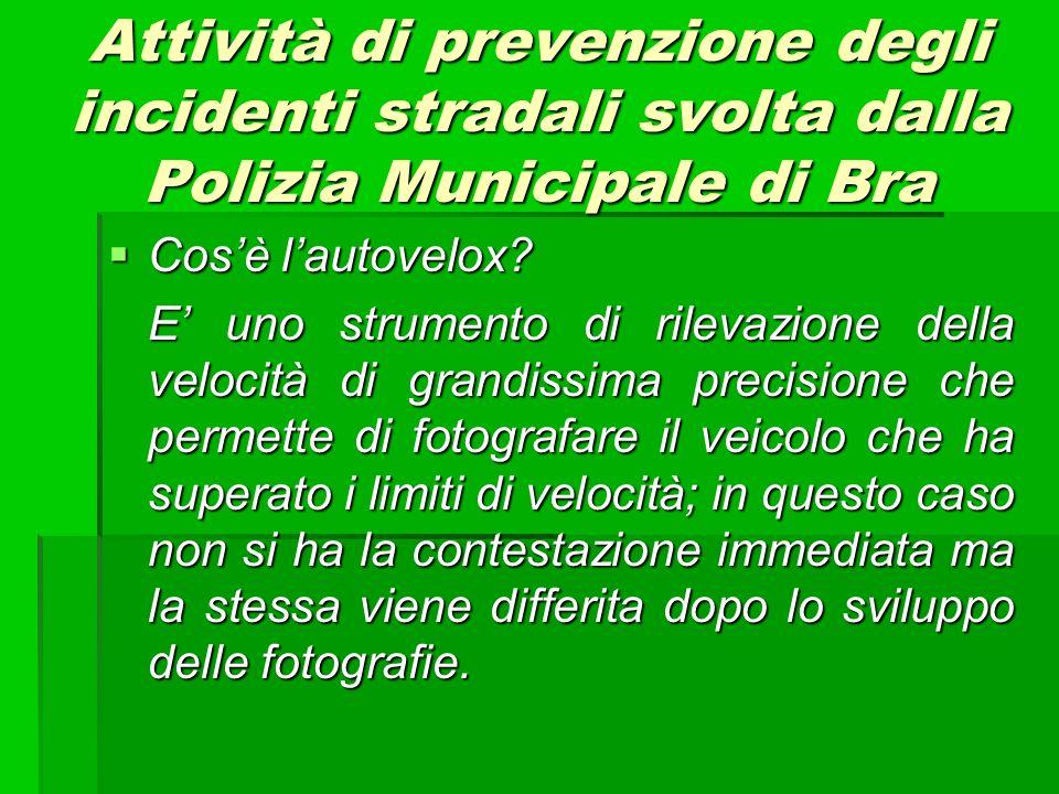 Attività di prevenzione degli incidenti stradali svolta dalla Polizia Municipale di Bra Cosè lautovelox? Cosè lautovelox? E uno strumento di rilevazio