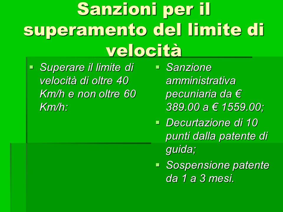 Sanzioni per il superamento del limite di velocità Superare il limite di velocità di oltre 40 Km/h e non oltre 60 Km/h: Superare il limite di velocità