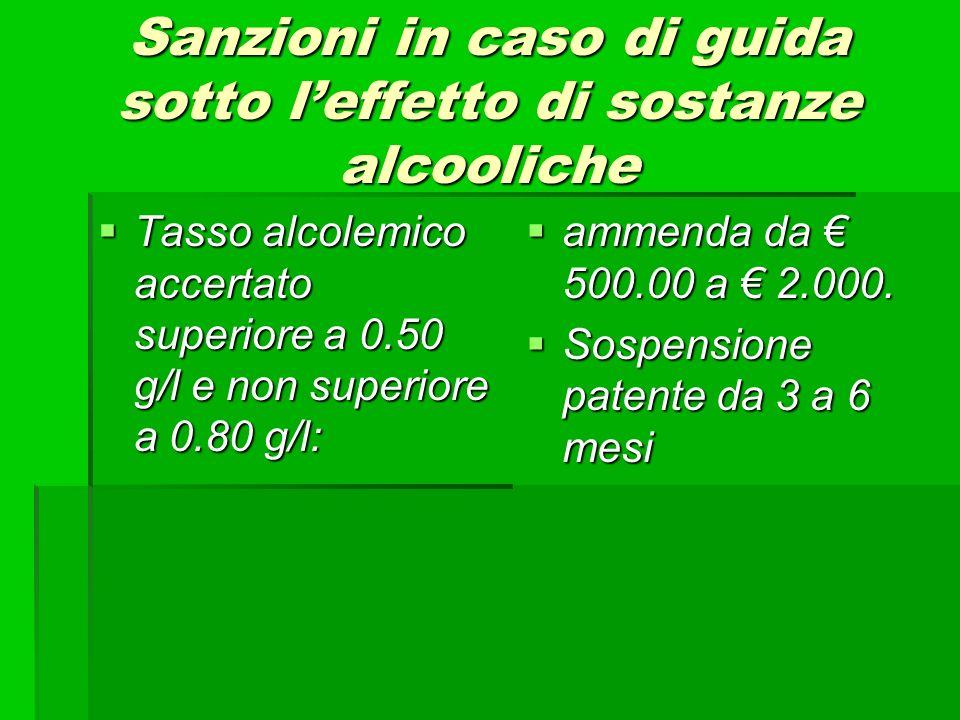 Sanzioni in caso di guida sotto leffetto di sostanze alcooliche Tasso alcolemico accertato superiore a 0.50 g/l e non superiore a 0.80 g/l: Tasso alco